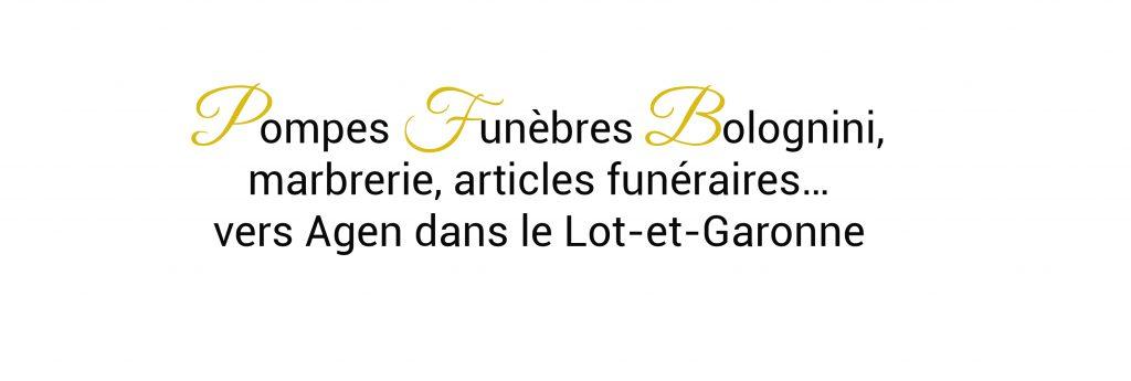 Pompes Funèbres Bolognini, marbrerie, articles funéraires… vers Agen dans le Lot-et-Garonne
